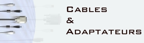 Cables / Adaptateurs